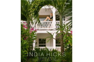 India Hicks: Island Style book, $60, indiahicks.com