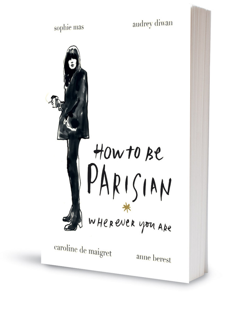 'How To Be A Parisian Wherever You Are' from Random House, $34.95.